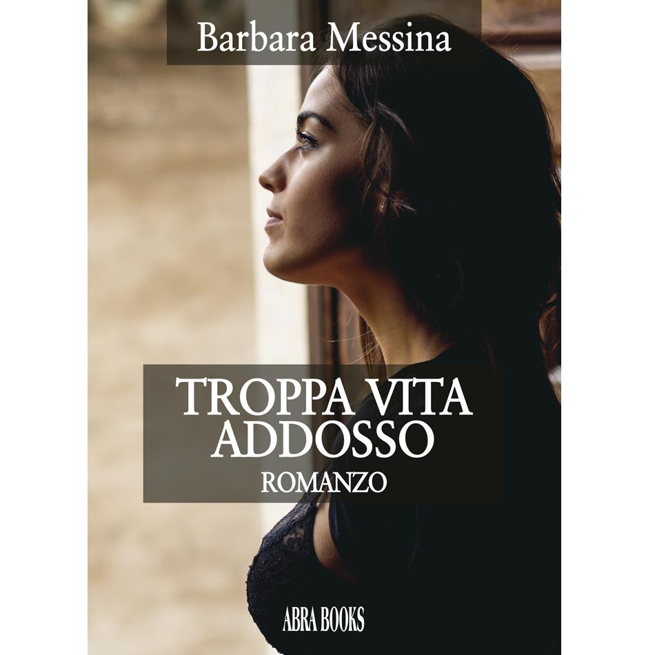 """""""Troppa vita addosso"""": il libro di Barbara Messina"""
